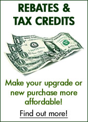 Make your upgrade or new purchase more affordable with these Tax Credits and Rebates!